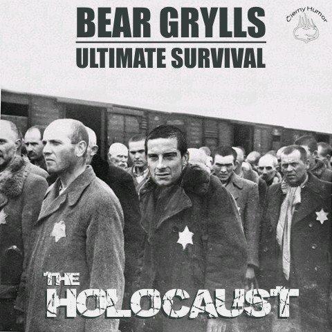 Holocaust. . Huh! lla' I' ' I' E SURVIVAL. assholes! Not funny...