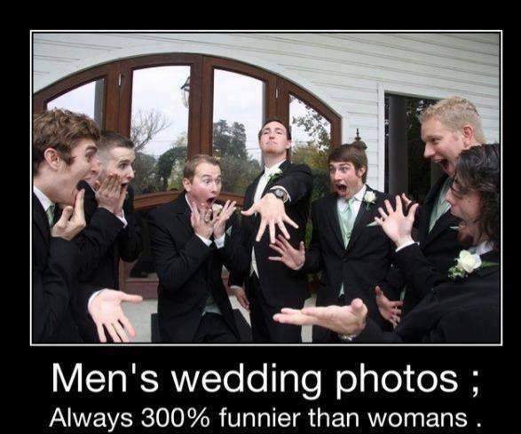 Holy..... Matrimony. Men' s wedding photos ; Always ?/ i':, funnier than womans .