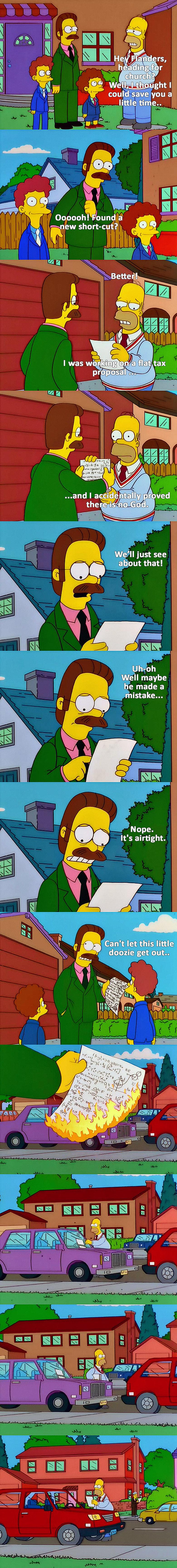 Homer Disproves God. Season 12, Episode 9. Because Skinner and Homer's necks deserve a break... but hes personally met God... several times