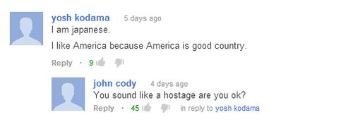 Hostage. . josh kodama 5 days ago I am japanese, I like America because America is good country. Reply . 9 W john cody I days we We sound like a hostage are you