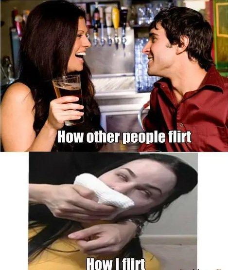 How I flirt. sad but true.. How i flirt