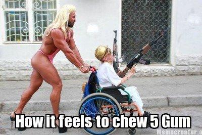 How it feels to chew 5 Gum. Chew dat ... How I feel when I chew 5 gum.