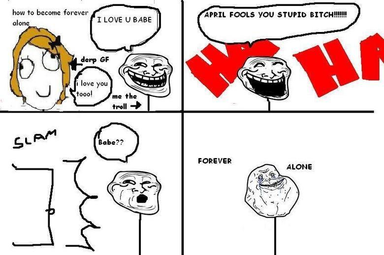 How to become forever alone. my very sucks. how to become forever alum: I I LGUY U BABE ( APRIL FEE WNJ s' rutrum BITE! -HIE!!! ilove you tooh! Film! FER