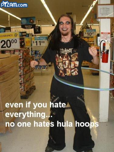 Hula Hoop!. Even If You Hate Everything, You Gotta Love Hula Hoops... Weirdest metalhead EVER!