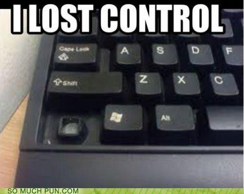 I LOST CONTROL. . its