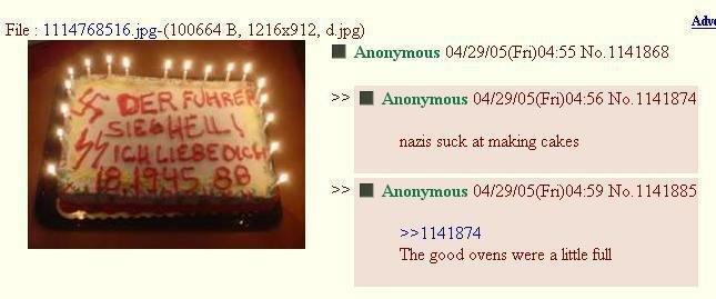 I did nazi that coming. . I Anonymous 04/ 29/ 05( Fri) 04: 55 No. 1 141868 I Anonymous 04/ 29/ 05( Fri) 04: 56 No. 1141874 nazis suck attaking cakes I Anonymous