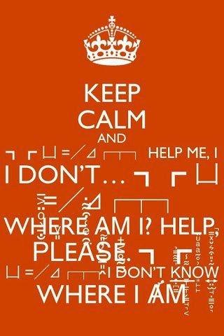 I don't know where I am. . anju- KEEP CALM AND. H̡̽̽҉̗Ḙ̓͂̏̉ͪ͋͡ ̦̭͖̍͂̄ͭͮ̈́ͦ̎C̵̲̘ͭ̍ͫ͑͗͂O͗̿̌̍ͧ̋ͬ͛͘ ̢̠M̵̤̲͌̀E̷̪̭͐̎͂͆͒̐͆̑͊S̮̾ͦ̌̑͌͌ͤ͋̓͝! ̑̌̇̅͂҉̷̮͎