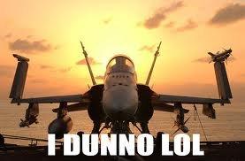I Dunno Lol. XDDDD. plane funny epic Jet lol i dunno I dunno Laughing