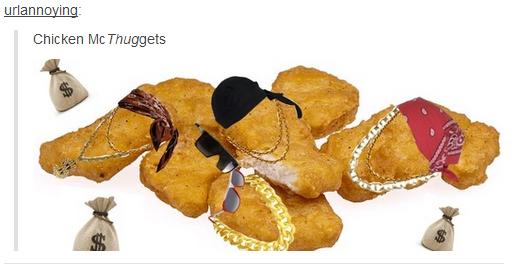 I'm Thuggin It. yeah, it needs no description.. arla_ Chicken Phaggets