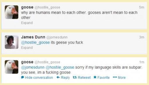 "I'm a fucking goose!. . why are mean to titteh DEBT ' tattier Huh Dunn i, nrrunr' durm ""Em hasta ._ gtxace its geese fill taek E -goose sorry If shlanguage skil"