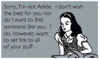 I'm not Adele. .. OP