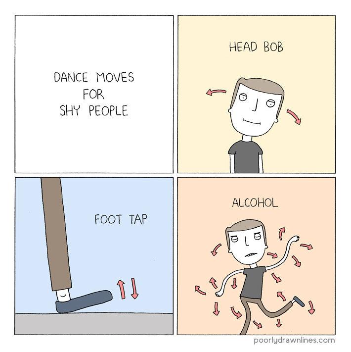 I never dance. Not even drunk. . DANCE MOVES