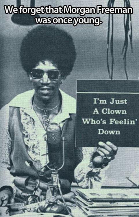 I Read it in his voice. . I' m Just A Clown Who' s Feelin'