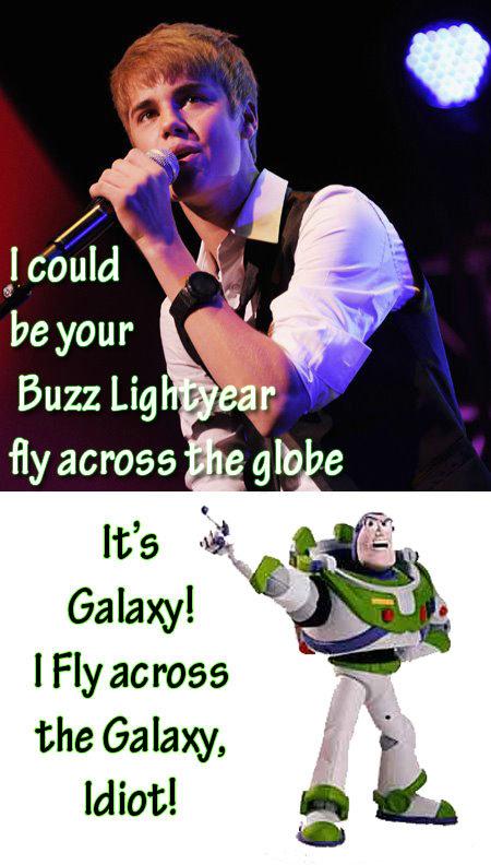 IT's GALAXY. . I Fly across the Galaxy, Idiot!. Buzz Lightyear didnt fly....just sayin