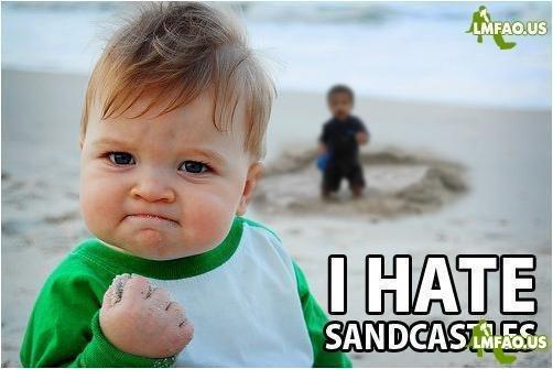 I Hate SandCastles. .
