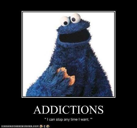 i can stop i swear. i no heez a probleem!!!!. ADDICTION S