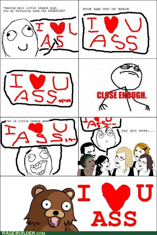 I LOVE U ASS. .