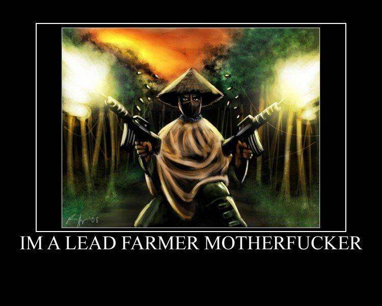 IM A LEAD FARMER MOTHERFUCKER. . IIN/ l A LEAD / R/. lol best part on whole movie