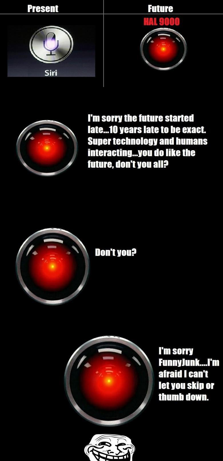 Imagine. OC thumb either way. hal present future computer Apple sucks Bacon