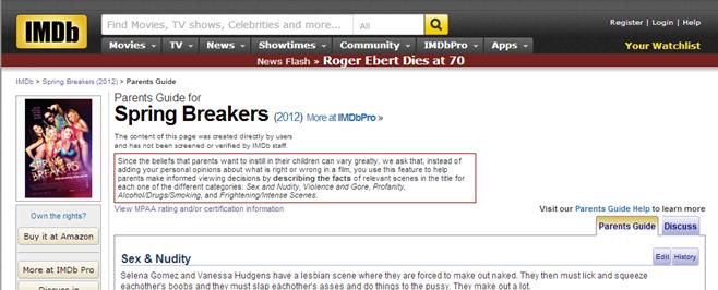 IMDb Troll. www.imdb.com/title/tt2101441/parentalguide He makes the film sound good. Also, R.I.P. Roger Ebert. Farms Gun; for Spring Breakers (;) 12) u: realtit