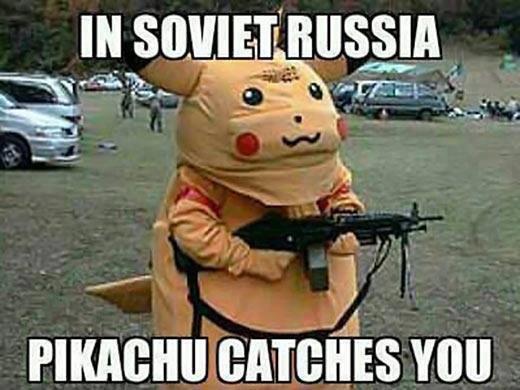 In Soviet Russia.... . barre ES VIII] PIKACHU catches You