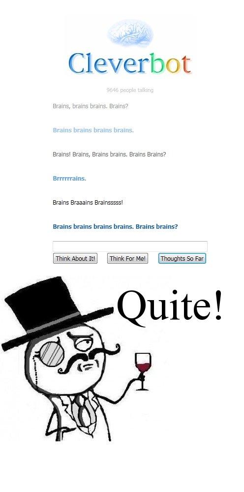 "Interesting indeed, good Sir.. Brains.. Brains. burns bans. B-"" sins? Brains! Brains, Brains brains. Brains Brains? Brains Britains Braininess! Brains brains br"