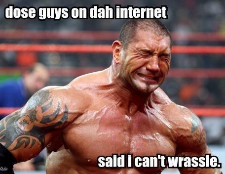 Internet Bullies. Poor wrestler bullied by the internet.. Hahaha, love it.