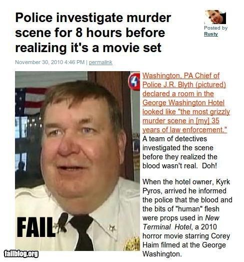 Investigators Fail. yeah. Police investigate mu Mer Aht F' instad by scene for 8 heu rs before mi realizing it' s a movie set Washin ten. PA Chief m Felts JR. B