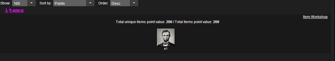 Irony. Isn't it a bit odd that I own Abe Lincoln?. Shaw: 100 _ Sen by: Points _ Burden Desc _ Item Workshop; Total unique items pointvalue: items pointvalue: 20