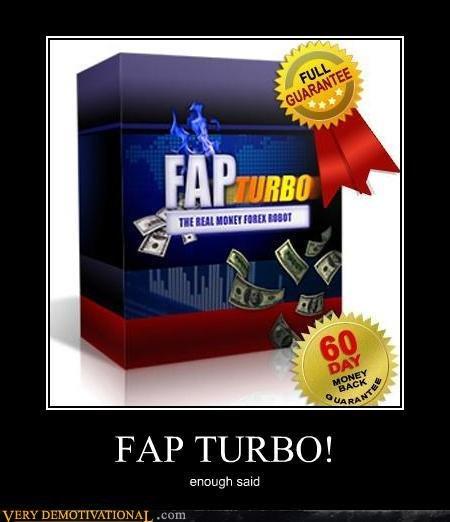 IT's FINALLY HERE!. TurboFAP!!!!!!!!!!!!!!. FAP TURBO! nol, said fap Turbo