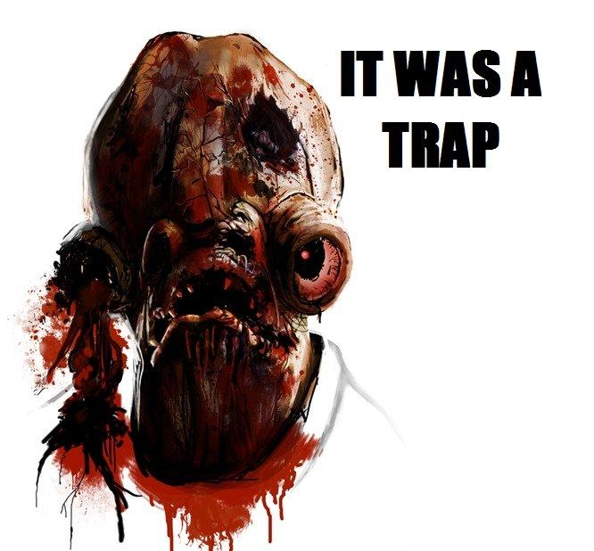 it was a trap. meh. it was a trap Its a trap admiral ackbar
