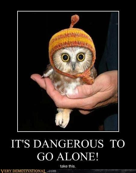 It`s Dangerous. . IT' S DANGEROUS 'TC) GO ALONE! take INS