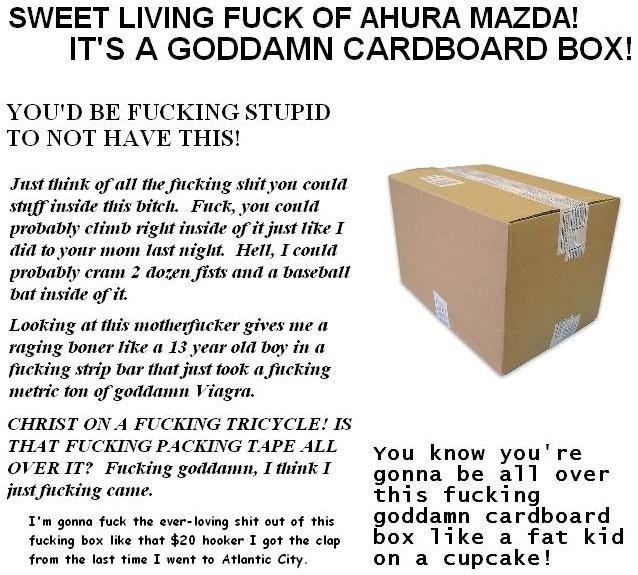Its a BOX. . SWEET LIVING OF AHURA MAZDA! IT' S A GODDAMN CARDBOARD BOX! I um' tthink tatata tite. mun! this biter, , you could right inside like I ttwtt m your lol
