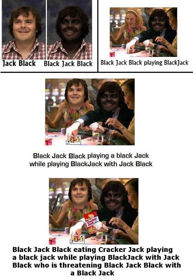 Jack Black Black Jack Jack Black. .