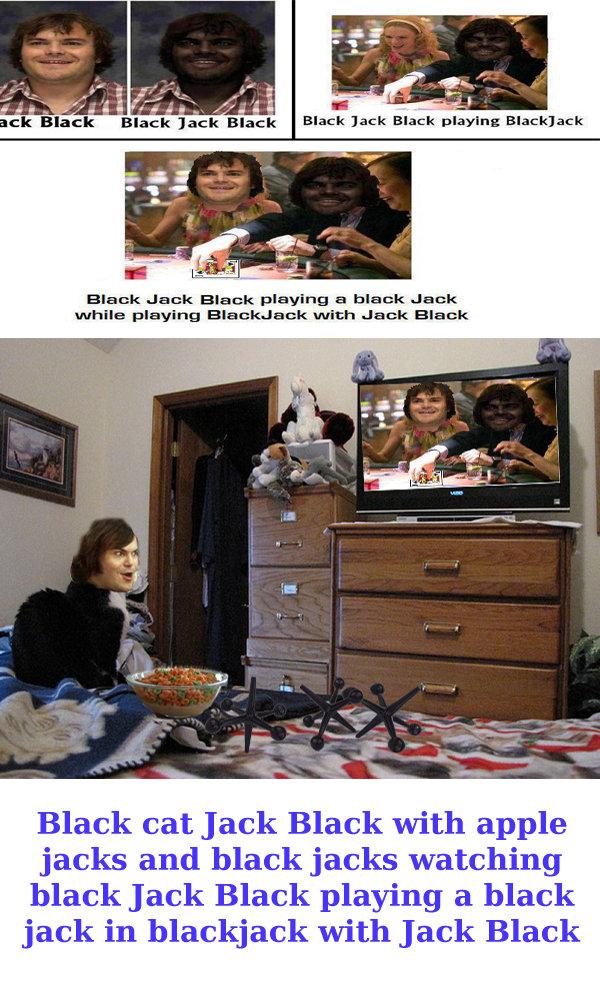 "Jack Black Inception. Dem Photoshop Skillz. Black Jack Black playing an black Jack while playing --rrc-.'% Ru"" z.' N' with Jack Black Black can Jack Black with"