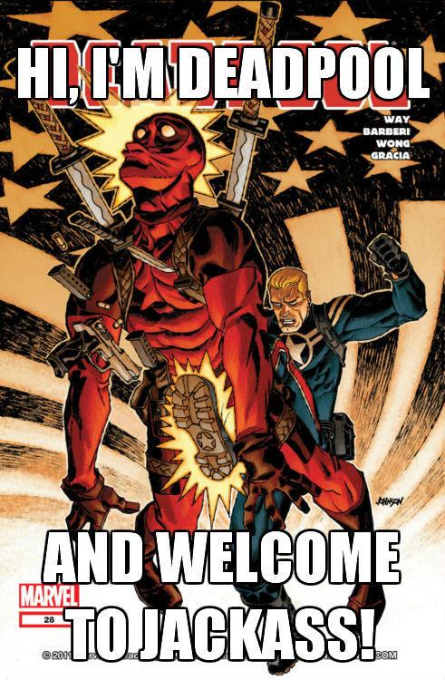 jackass. deadpool nuff said. Deadpool