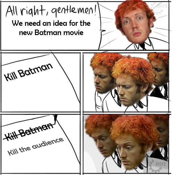 James Holmes. Pure OC :L. All ' r; tit/ thermo I We need an idea for the new Batman. Batman 4-D.