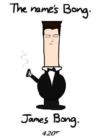 James. .. bringin back the stoner humor! james bong Stoner humor
