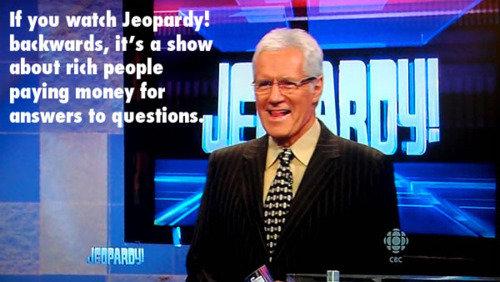 "jeopardy backwards. . it' s I! show alumni rial! 'ratable paying n""'"", for lla' ' llil' l Ia 'chrestions ."