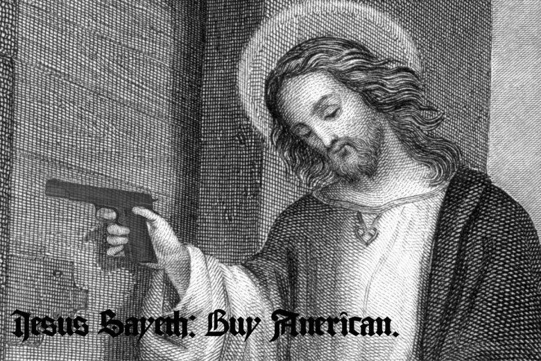 Jesus Says: BUY AMERICAN.. Jesus holding his reliable Colt .45.. Redneckplz.