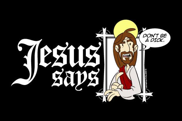 Jesus Says. .