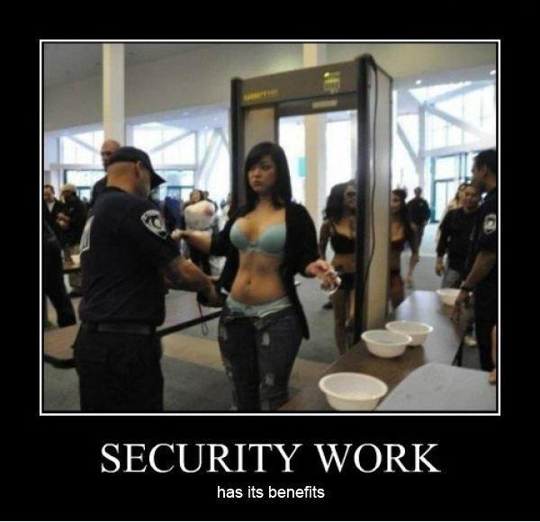 jobs. . SECURITY' WORK has its benefits. DEM. HIPS. OH GOD, DEM. HIPS.