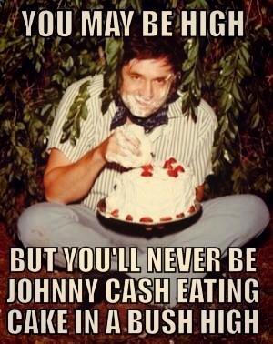 Johnny cash get your shit togheter!-wait. ... you're dead..... Yoo Bf 1, iligal. I guess you could say... was cash YEAAAAAAAAAAAAAH! No?