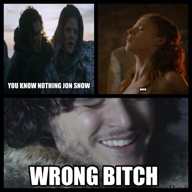 Jon snow knows somethings .... . Itoilet HIM SHIN! s' I WRONG anon