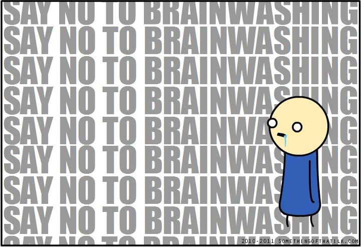 Just Say No.. Say no to brainwashing. Say no to brainwashing. Say no to brainwashing. Say no to brainwashing. Say no to brainwashing. Say no to brainwashing. Sa
