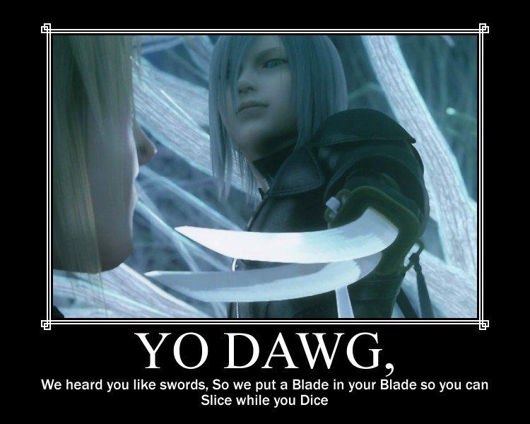Kadaj. . We heard you like swords, So we puta Blade in your Blade an you can Slice while you Dice