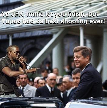 Kanye Be Hatin on Kennedy. Kanye interrupts JFK.. AWESOME! best one yet!! oh my GOD! he said tupac! lolololololol!! kanye jfk John Kennedy Shooting tupac Rap Stupid retard ego