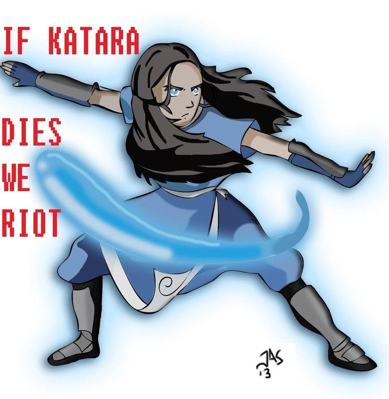 Katara. There is a rumor going around that Katara dies so I edited the picture real quick. Unite here: www.facebook.com/IfKataraDiesWeRiot?fref=ts Creds to orig katara better Not die