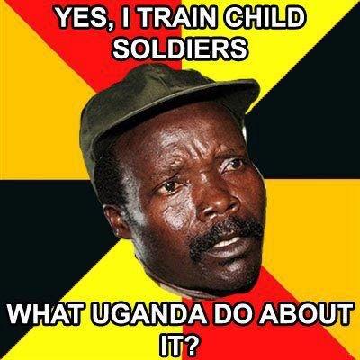 Kony 2.. I lol'd again.. YES, I TRAIN GHKLD SOLDIERS