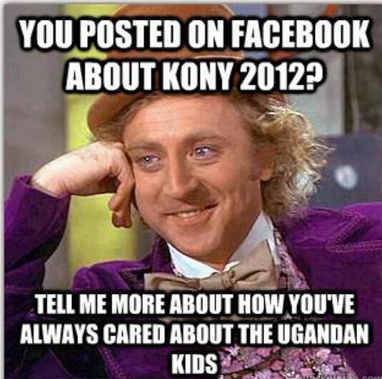 Kony 2012. Mr. Wonka, I love you.. inom mu! 20129 totet - It. lol thats what i was thinking to lol Kony wonka condescending